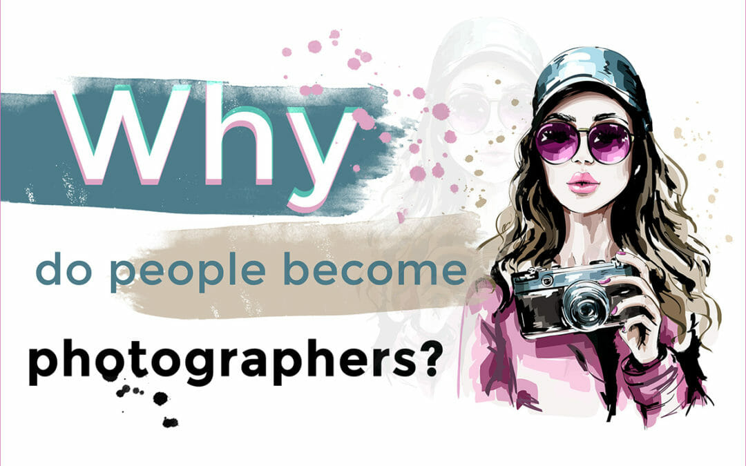 Why Do People Become Photographers?
