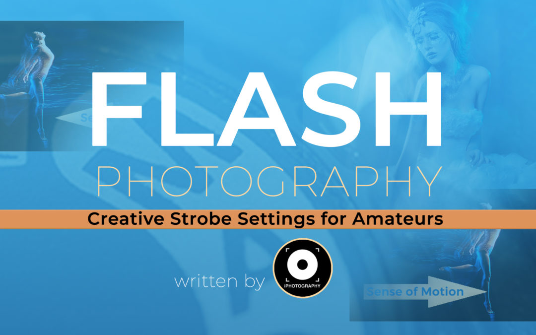 Flash Photography: Creative Strobe Settings for Beginners & Amateurs