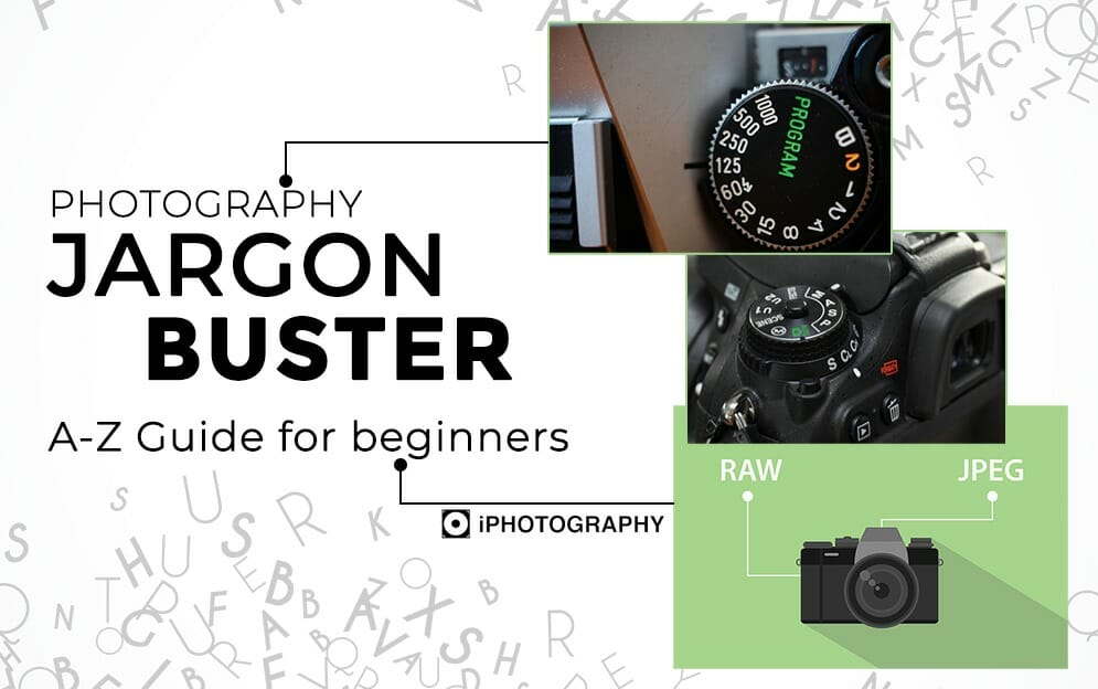 Photography Jargon Buster: The Beginner's A-Z