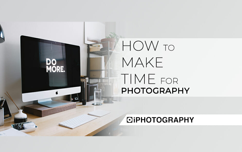 making time for photography Blog
