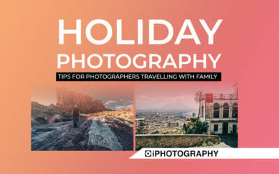 Vacation Photography: Tips for Photographers with Families
